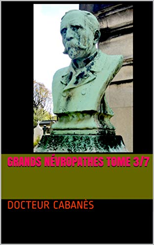 Grands Névropathes Tome 3/7 por Docteur Cabanès Gratis