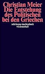 Die Entstehung des Politischen bei den Griechen. by Christian Meier (1983-12-31)