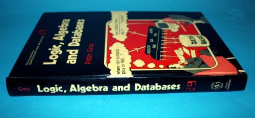 Logic Algebra and Data Bases (Ellis Horwood Series in Computers and Their Applications) by Peter M.D. Gray (1984-09-26)
