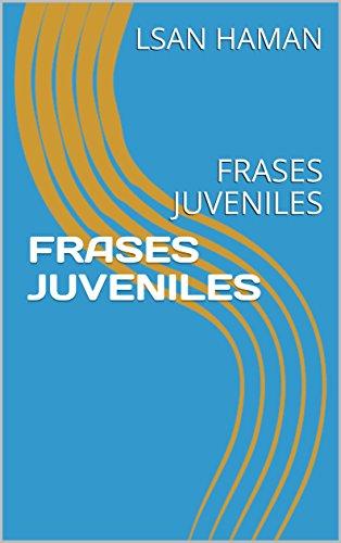 FRASES JUVENILES: FRASES JUVENILES por LSAN HAMAN