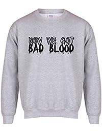 Now We Got Bad Blood - Unisex Fit Sweater - Fun Slogan Jumper