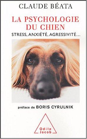 La Psychologie du chien : Stress, anxiété, agressivité... par Claude Béata