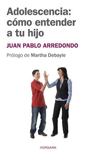 Adolescencia: cómo entender a tu hijo por Juan Pablo Arredondo