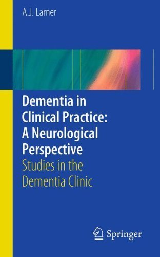 Dementia in Clinical Practice: A Neurological Perspective: Studies in the Dementia Clinic 2012 Edition by Larner, AJ (2012) Paperback