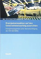 Energiekennzahlen auf den Unternehmenserfolg ausrichten: Energiemanagement unter Berücksichtigung der DIN ISO 50006 (Beuth Praxis)