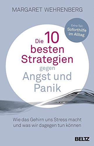 Die 10 besten Strategien gegen Angst und Panik: Wie das Gehirn uns Stress macht und...