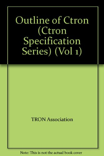 Original Ctron Specification Series: Outline of Ctron Vol 1 (Original CTRON specitification series) por TRON Association