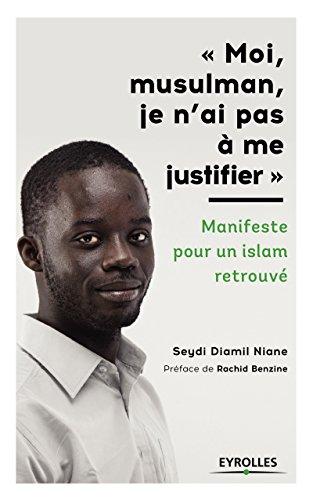 Moi, musulman, je n'ai pas  me justifier : Manifeste pour un islam retrouv - Prface de Rachid Benzine.