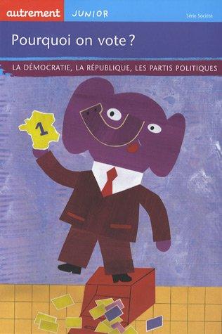 Pourquoi on vote ? : La démocratie, la républiqu...