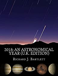 2018: An Astronomical Year (U.K. Edition): A Reference Guide to 365 Nights of Astronomy