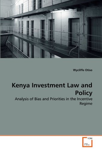 Kenya Investment Law and Policy: Analysis of Bias and Priorities in the Incentive Regime