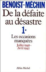 De la défaite au désastre : Tome 1, Les occasions manquées (juillet 1940-avril 1942)