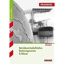 Training Realschule - Betriebswirtschaftslehre/Rechnungswesen 8. Klasse Lösungsheft
