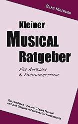 Kleiner Musicalratgeber für Anfänger und Fortgeschrittene: Ein Handbuch rund ums Thema Musical und zum Umgang mit chronischer Musicalsucht