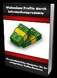 Wahnsinns Profite durch Informationsprodukte: Ein unentbehrlicher Ratgeber für Ihr erfolgreiches Online-Business