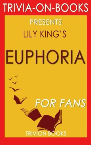 Trivia: Euphoria: By Lily King (Trivia-On-Books)