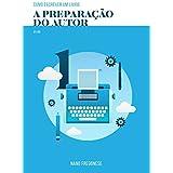 Como Escrever Um Livro: A Preparação do Autor (Portuguese Edition)