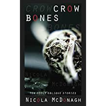 Crow Bones: Oddly oblique stories of magical realism, romance, dark humour, horror and suspense (English Edition)