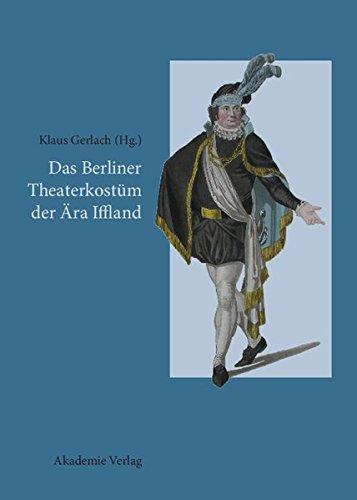 Das Berliner Theaterkostüm der Ära Iffland: August Wilhelm Iffland als Theaterdirektor, Schauspieler und (Film Kostüme Schauspieler)