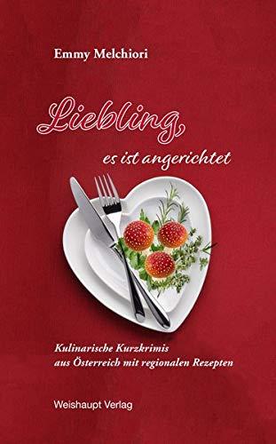 Liebling, es ist angerichtet: Kulinarische Kurzkrimis aus Österreich mit regionalen Rezepten