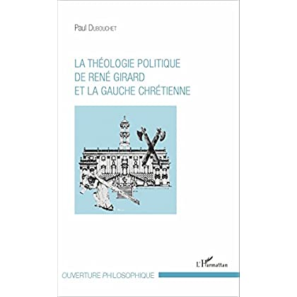 La théologie politique de René Girard et la gauche chrétienne (Ouverture Philosophique)