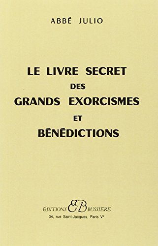 Le livre secret des grands exorcismes et benedictions (Articles Sans C) por Abbé Julio