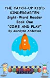 THE CATCH-UP KID'S KINDERGARTEN SIGHT-WORD READER~ Book One 'COME AND PLAY' (Green Light... Go! 1) (English Edition)