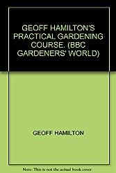 GEOFF HAMILTON\'S PRACTICAL GARDENING COURSE. (BBC GARDENERS\' WORLD)