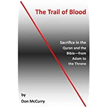 The Trail of Blood: Sacrifice in the Quran and the Bible--from Adam to the Throne (English Edition)