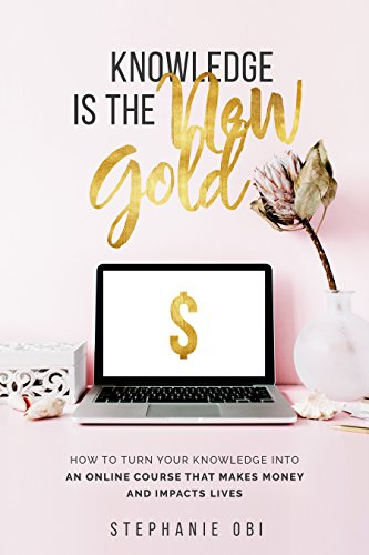Knowledge is the New Gold: How to turn your knowledge into an online course that makes money and impacts lives (Online Course Creation Book 1) (English Edition)