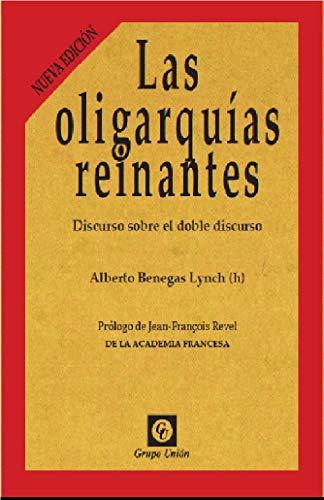 Las oligarquías reinantes: Discurso sobre el doble discurso eBook ...