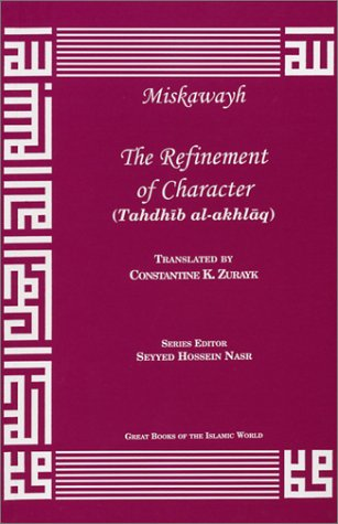 The Refinement of Character: Tahdhaib Al-Akhlaaq (Great Books of the Islamic World)
