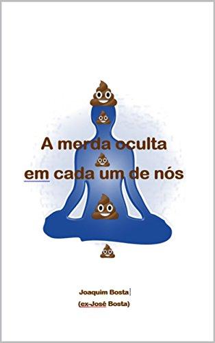 A MERDA OCULTA EM CADA UM DE NÓS (Portuguese Edition) por SAULO MACHADO