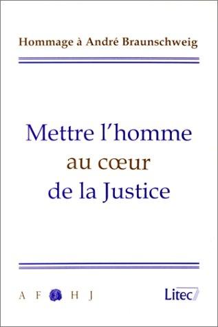 Mettre l'homme au coeur de la justice, hommage a André Braunschweig, 1re édition