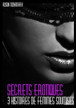 Secrets érotiques, 3 histoires de femmes soumises par [McNamara, Alison]