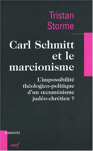 Carl Schmitt et le marcionisme : L'impossibilit thologico-politique d'un oecumnisme judo-chrtien ?