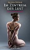 Im Zentrum der Lust | Roman: Leidenschaft, Erotik und Lust