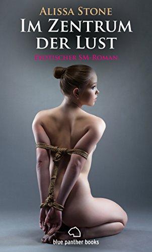 Im Zentrum der Lust | Roman: Gegen ihren Willen wird sie Sklavin eines pikanten SM-Zirkels ... (BDSM-Romane) -
