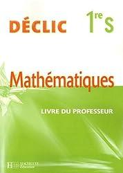 Mathématiques Déclic 1e S : Livre du professeur