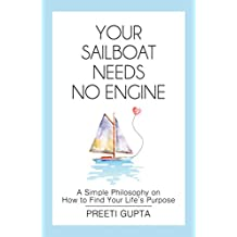 YOUR SAILBOAT NEEDS NO ENGINE: A Simple Philosophy on How to Find Your Life's Purpose (English Edition)