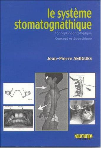 Le systeme stomatognathique : Concept odontologique, concept ostéopathique par Jean-Pierre Amigues