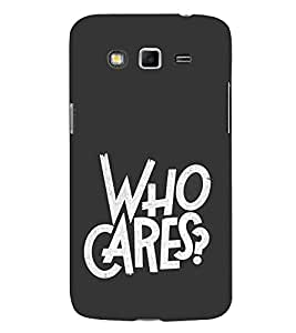 Who Cares 3D Hard Polycarbonate Designer Back Case Cover for Samsung Galaxy Grand I9082 :: Samsung Galaxy Grand Z I9082Z