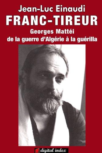 Franc-tireur - Georges Matti, de la guerre d'Algrie  la gurilla (Collection Rvoltes)