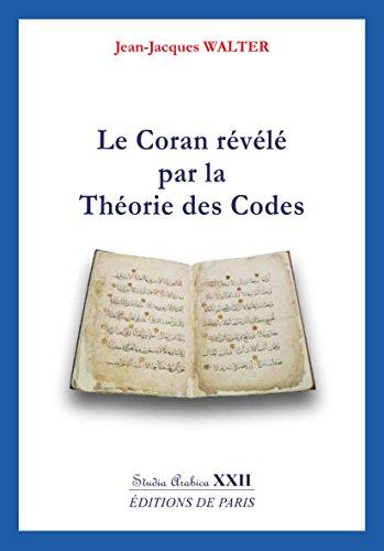 Le Coran Revele par la Theorie des Codes - Studia Arabica Xxii