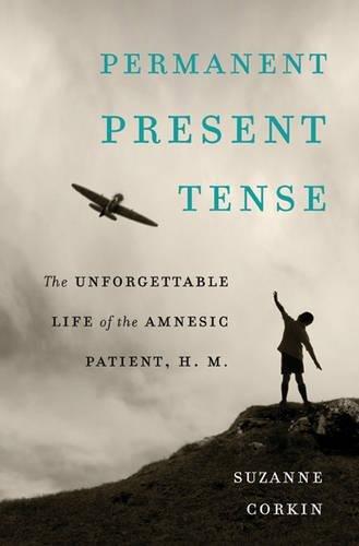 Permanent Present Tense: The Unforgettable Life of the Amnesic Patient, H. M. por Suzanne Corkin