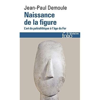 Naissance de la figure: L'art du Paléolithique à l'âge du Fer