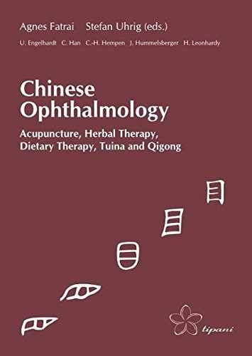 Chinese Ophthalmology: Acupuncture, Herbal Therapy, Dietary Therapy, Tuina and Qigong by Agnes Fatrai (2015-08-29)
