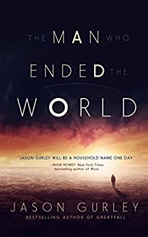 The Man Who Ended the World by [Gurley, Jason]