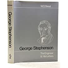 George Stephenson: The Engineer and His Letters