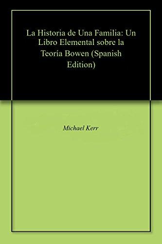 La Historia de Una Familia: Un Libro Elemental sobre la Teoría Bowen por Michael Kerr